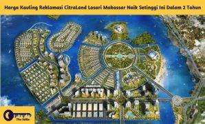 Harga Kavling Reklamasi CitraLand Losari Makassar Naik Setinggi Ini Dalam 2 Tahun - BeliSewaRumah