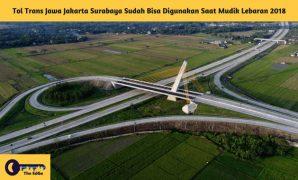 Tol Trans Jawa Jakarta Surabaya Sudah Bisa Digunakan Saat Mudik Lebaran 2018 - BeliSewaRumah