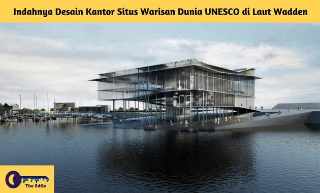 Indahnya Desain Kantor Situs Warisan Dunia UNESCO di Laut Wadden - BeliSewaRumah