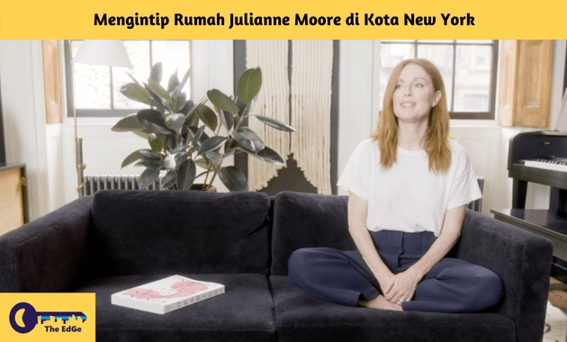 Mengintip Rumah Julianne Moore di Kota New York - BeliSewaRumah