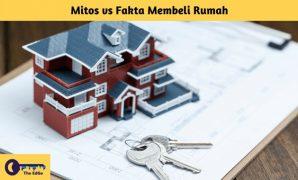 Mitos vs Fakta Membeli Rumah - BeliSewaRumah