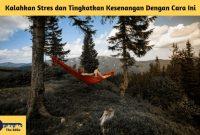 Kalahkan Stres dan Tingkatkan Kesenangan Dengan Cara Ini - BeliSewaRumah