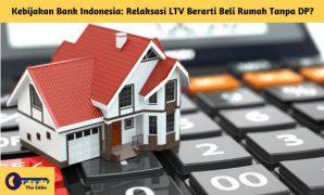 Kebijakan Bank Indonesia Relaksasi LTV Berarti Beli Rumah Tanpa DP - BeliSewaRumah