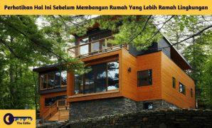 Perhatikan Hal Ini Sebelum Membangun Rumah Yang Lebih Ramah Lingkungan - BeliSewaRumah