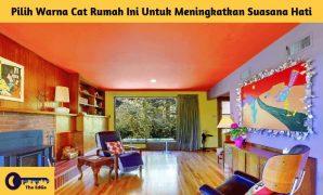 Pilih Warna Cat Rumah Ini Untuk Meningkatkan Suasana Hati - BeliSewaRumah
