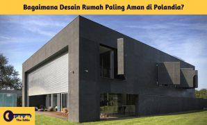 Bagaimana Desain Rumah Paling Aman di Polandia - BeliSewaRumah
