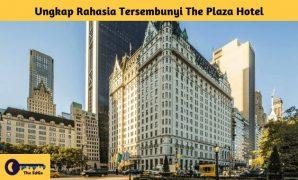 Ungkap Rahasia Tersembunyi The Plaza Hotel - BeliSewaRumah
