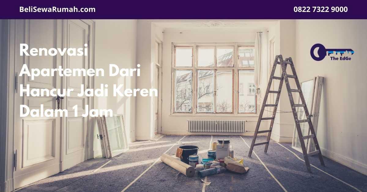 Renovasi Apartemen Dari Hancur Jadi Keren Dalam 1 Jam - BeliSewaRumah