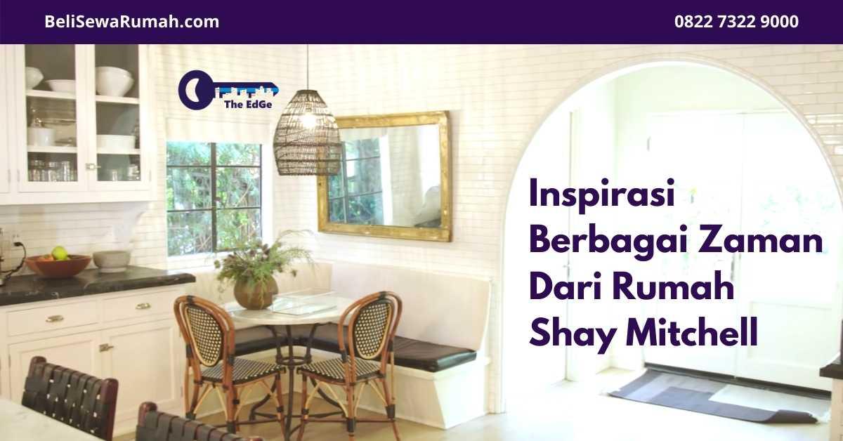 Inspirasi Berbagai Zaman Dari Rumah Shay Mitchell - BeliSewaRumah