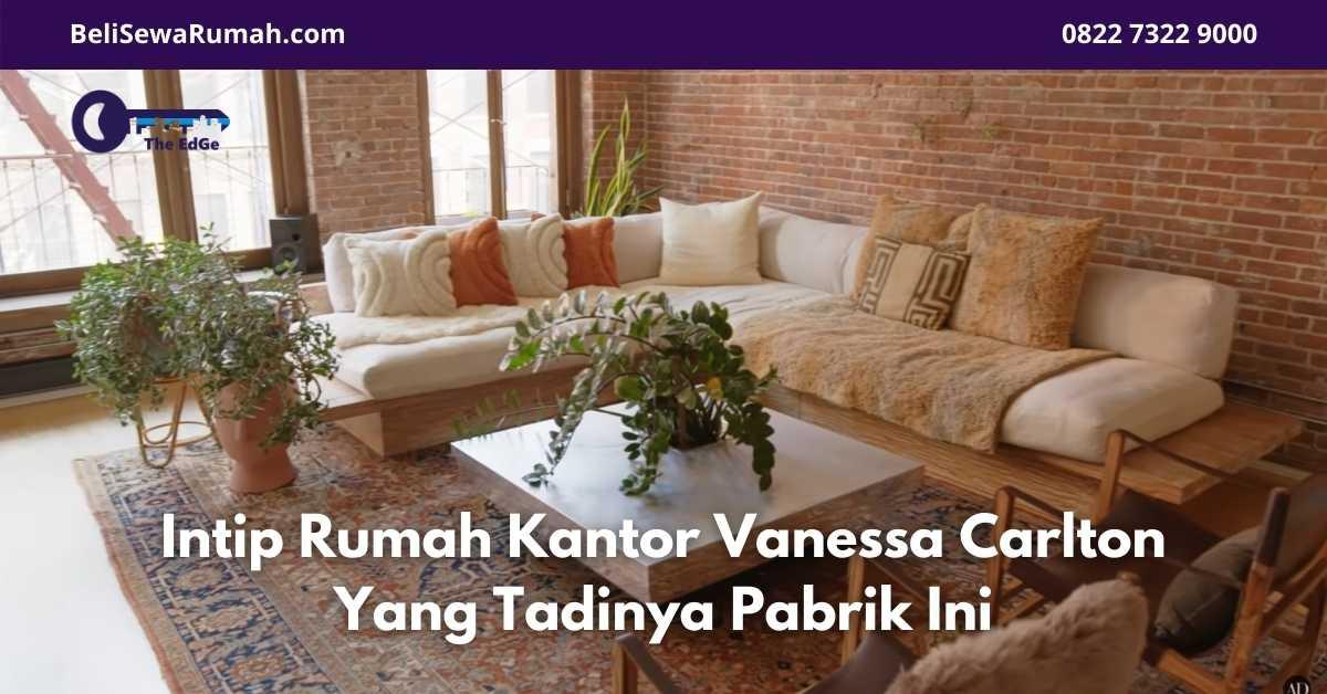 Intip Rumah Kantor Vanessa Carlton Yang Tadinya Pabrik Ini - BeliSewaRumah