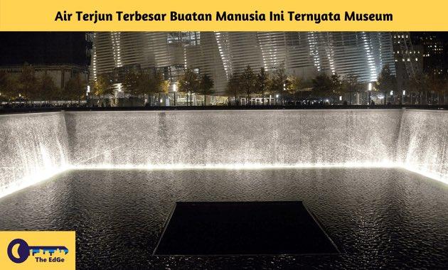 Air Terjun Terbesar Buatan Manusia Ini Ternyata Museum - BeliSewaRumah