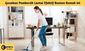 Gunakan Pembersih Lantai Efektif Buatan Rumah Ini - BeliSewaRumah