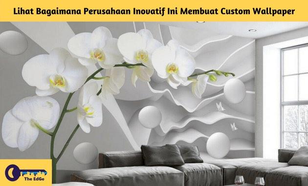 Lihat Bagaimana Perusahaan Inovatif Ini Membuat Custom Wallpaper - BeliSewaRumah
