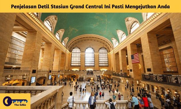 Penjelasan Detil Stasiun Grand Central Ini Pasti Mengejutkan Anda - BeliSewaRumah
