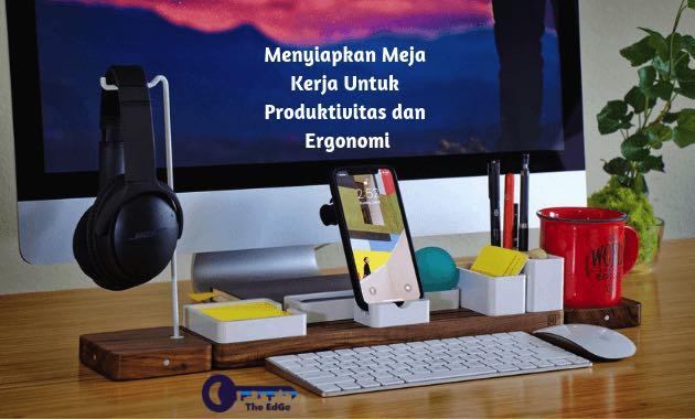 menyiapkan-meja-kerja-untuk-produktivitas-dan-ergonomi